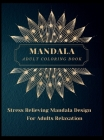 Mandala Adult Coloring Book: Most Beautiful Mandalas for Adults, A Coloring Book for Stress Relieving and Relaxation with Mandala Designs Animals, Cover Image