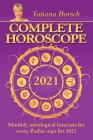 Complete Horoscope 2021: Monthly Astrological Forecasts for Every Zodiac Sign for 2021 Cover Image