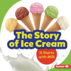 The Story of Ice Cream: It Starts with Milk (Step by Step) Cover Image