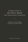 Introduction to the Holy Bible for Traditional Catholics: A Beginner's Guide to Reading the Scriptures for Spiritual Profit Cover Image