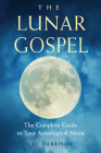 The Lunar Gospel: The Complete Guide to Your Astrological Moon Cover Image