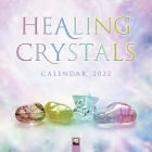 Healing Crystals Wall Calendar 2022 (Art Calendar) Cover Image