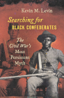 Searching for Black Confederates: The Civil War's Most Persistent Myth (Civil War America) Cover Image
