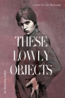 These Lowly Objects Cover Image