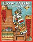 How Chile Came to New Mexico =: Como Llego El Chile a Nuevo Mexico Cover Image