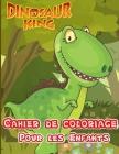 Cahier de Coloriage Pour les Enfants: 30 Dessins Réalistes de Dinosaures pour Garçons et Filles de 4 à 12 ans; Un Excellent Cadeau Pour Les Enfants D' Cover Image