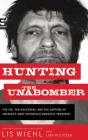 Hunting the Unabomber: The FBI, Ted Kaczynski, and the Capture of America's Most Notorious Domestic Terrorist Cover Image