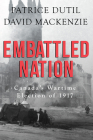 Embattled Nation: Canada's Wartime Election of 1917 Cover Image