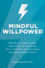 Mindful Willpower: Powerful Mindfulness Practices to Increase Self-Control, Get Focused, and Build Good Habits Cover Image