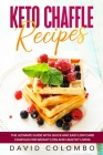 Keto Chaffle Recipes: The Ultimate Guide with Quick and Easy Low Carb Chaffles for Weight Loss and Healthy Living Cover Image