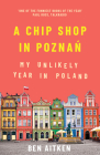 A Chip Shop in Poznan: My Unlikely Year in Poland Cover Image