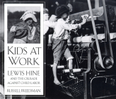 Kids at Work: Lewis Hine and the Crusade Against Child Labor Cover Image