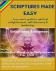 Scriptures Made Easy: Lazy man's guide to spiritual enlightenment, self-discovery & awakening.: -The gist of ancient core wisdom in 100+ dai Cover Image