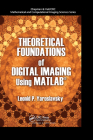 Theoretical Foundations of Digital Imaging Using Matlab� (Chapman & Hall/CRC Mathematical and Computational Imaging Sc) Cover Image