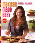 Mexican Made Easy: Everyday Ingredients, Extraordinary Flavor Cover Image