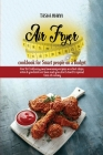 Air Fryer cookbook for Smart people on a Budget: How to Cook easy and amazing recipes in a few steps, even if you have no time and you don't want to s Cover Image