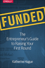 Funded: The Entrepreneur's Guide to Raising Your First Round Cover Image