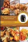 The Ultimate Air Fryer Grill Cookbook: 50 Affordable Grill Recipes for the Smart People to Master Your Air Fryer Cover Image