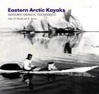 Eastern Arctic Kayaks: History, Design, Technique Cover Image