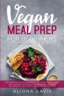 Vegan Meal Prep for Beginners: The Starter Kit for Vegetarian Keto Life, Weight Loss Solution with Cookbook and Recipes. Veganism with Ketogenic Diet Cover Image