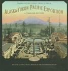 Alaska-Yukon-Pacific Exposition: Washington's First World's Fair: A Timeline History Cover Image