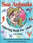 Sea Animals Coloring Book For Adult: A Relaxing Ocean Coloring Book for Adults, Teens and Kids with Dolphins, Sharks, Fish, Whales, Jellyfish and Othe Cover Image