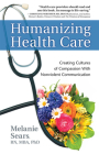 Humanizing Health Care: Creating Cultures of Compassion with Nonviolent Communication (Nonviolent Communication Guides) Cover Image