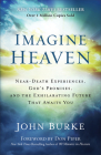 Imagine Heaven: Near-Death Experiences, God's Promises, and the Exhilarating Future That Awaits You Cover Image
