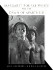 Margaret Bourke-White and the Dawn of Apartheid Cover Image