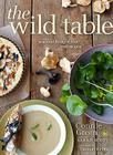 The Wild Table: Seasonal Foraged Food and Recipes Cover Image