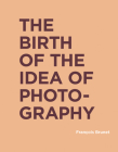 The Birth of the Idea of Photography (Ric Books (Ryerson Image Centre Books)) Cover Image