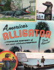 America's Alligator: A Popular History of Our Most Celebrated Reptile Cover Image