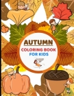 Autumn Coloring Book for Kids: Ages 4-8 boys and girls - Easy fall colouring books & Activity book for toddlers and Preschool - Cute animals to draw Cover Image