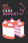 Eat Sleep Cake Repeat: Best Gift for Cake Lovers, 6 x 9 in, 110 pages book for Girl, boys, kids, school, students Cover Image