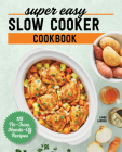 Super Easy Slow Cooker Cookbook: 115 No-Fuss, Hands-Off Recipes Cover Image