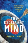 The Excellent Mind: Intellectual Virtues for Everyday Life Cover Image