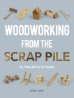 Woodworking from the Scrap Pile: 20 Projects to Make Cover Image