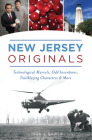 New Jersey Originals: Technological Marvels, Odd Inventions, Trailblazing Characters and More Cover Image