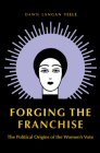 Forging the Franchise: The Political Origins of the Women's Vote Cover Image