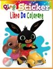 Bing sticker Libro Da Colorare: Tutti felici con questo libro da colorare di Bing, il personaggio molto amato da tutti i Bambini Cover Image