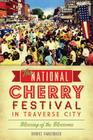 The National Cherry Festival in Traverse City: Blessing of the Blossoms Cover Image
