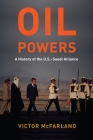 Oil Powers: A History of the U.S.-Saudi Alliance Cover Image