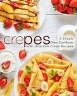 Crepes: A Simple Diary Cookbook with Delicious Crepe Recipes (2nd Edition) Cover Image