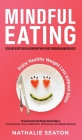 Mindful Eating: Develop a Better Relationship with Food through Mindfulness, Overcome Eating Disorders (Overeating, Food Addiction, Em Cover Image