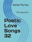 Poetic Love Songs 32: 130 song lyrics Cover Image