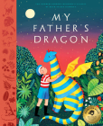 My Father's Dragon: A Deluxe Illustrated Edition of the Beloved Newbery-Honor Classic Cover Image