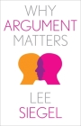 Why Argument Matters (Why X Matters Series) Cover Image