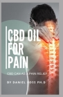 CBD Oil for Pain: Getting Rid of Chronic Physical and Mental Pain with The Use of CBD Oil Cover Image