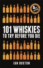 101 Whiskies to Try Before You Die (Revised and Updated): 4th Edition Cover Image