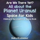 Are We There Yet? All About the Planet Uranus! Space for Kids - Children's Aeronautics & Space Book Cover Image